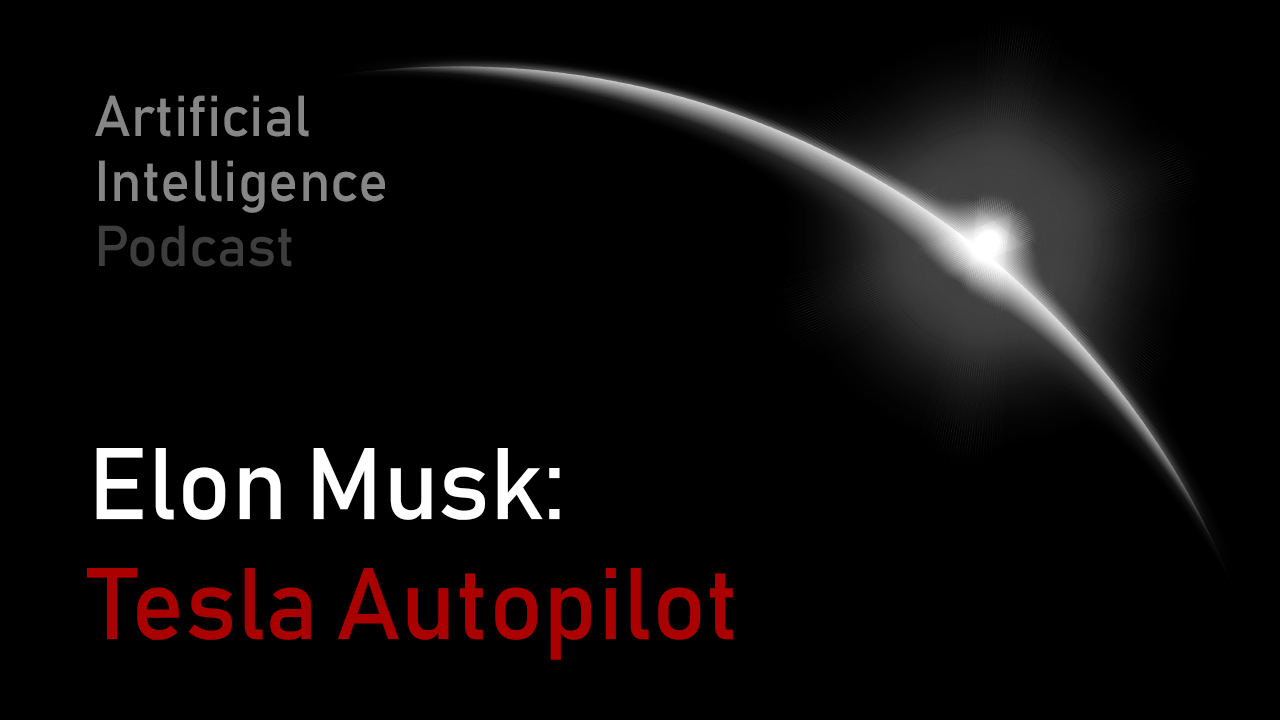 MIT Artificial Intelligence podcast with Lex Fridman and Elon Musk