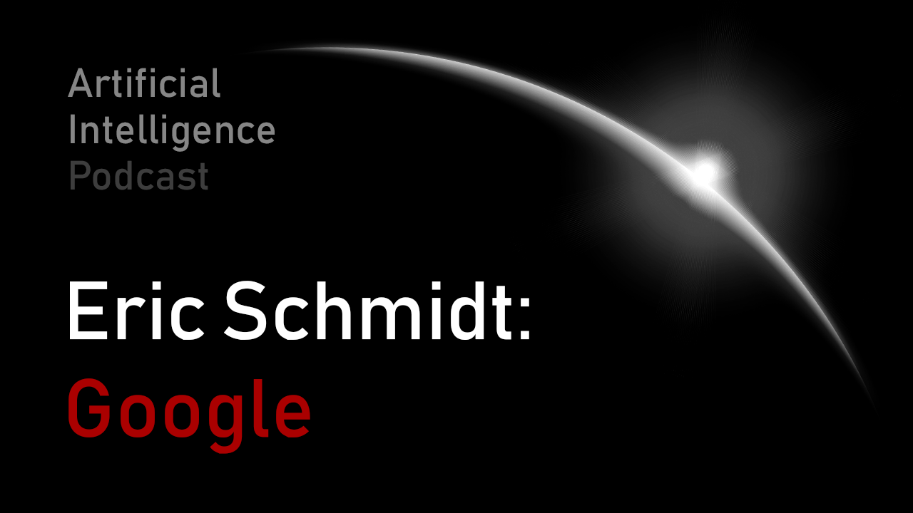 MIT Artificial Intelligence podcast with Lex Fridman and Eric Schmidt