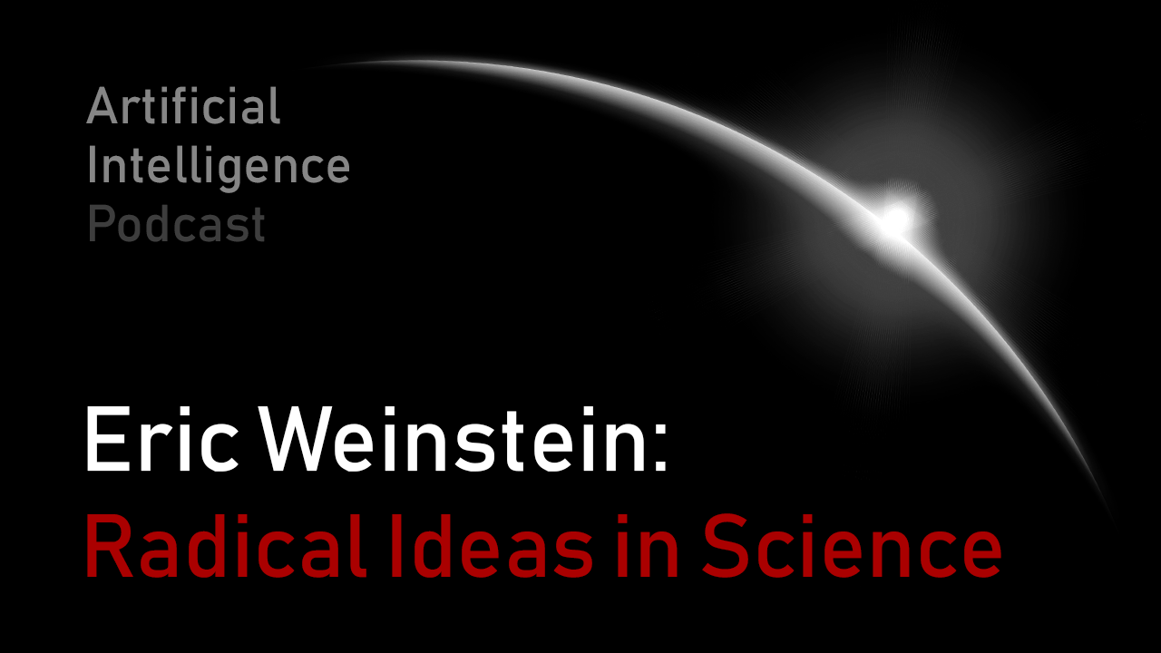MIT Artificial Intelligence podcast with Lex Fridman and Eric Weinstein