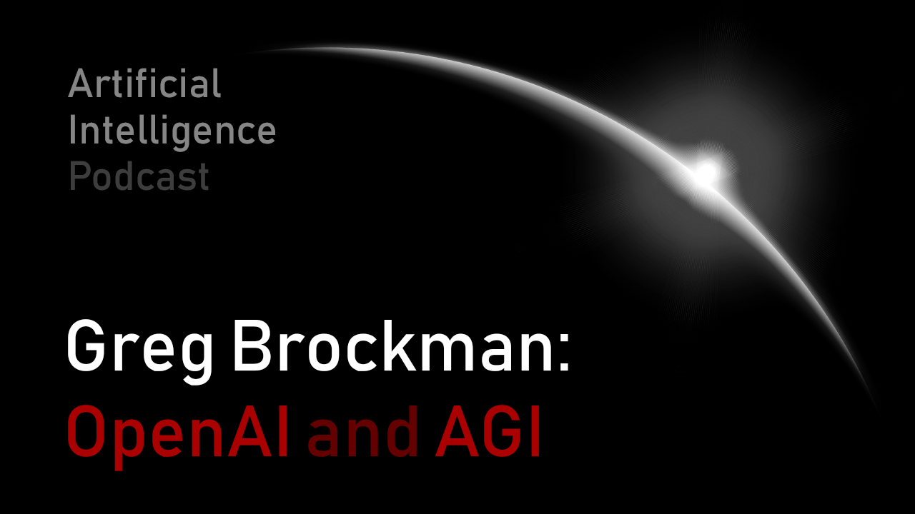 MIT Artificial Intelligence podcast with Lex Fridman and Greg Brockman