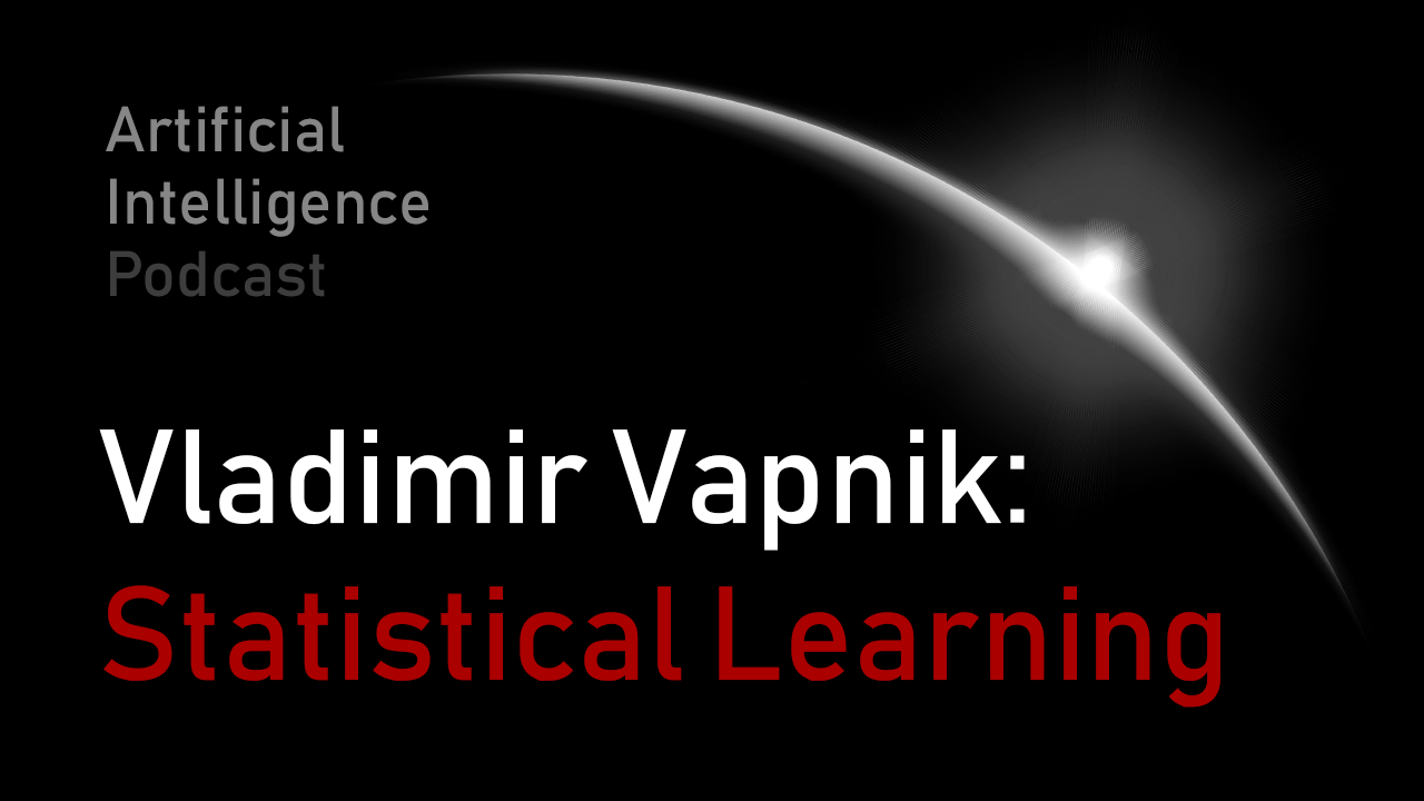 MIT Artificial Intelligence podcast with Lex Fridman and Vladimir Vapnik