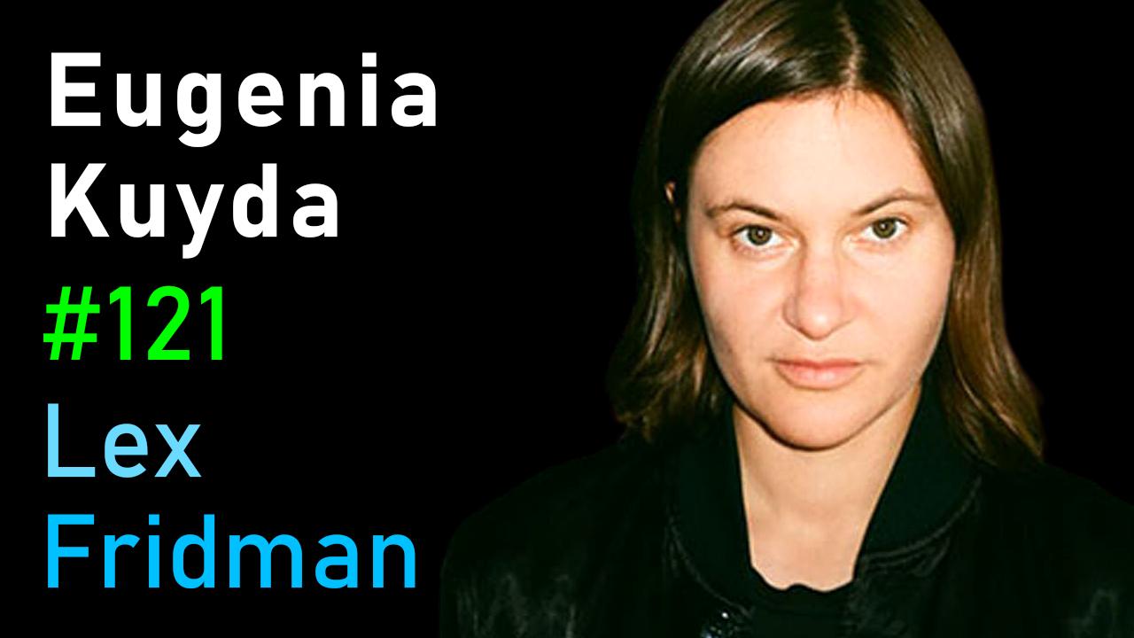 #121 – Eugenia Kuyda: Friendship with an AI Companion