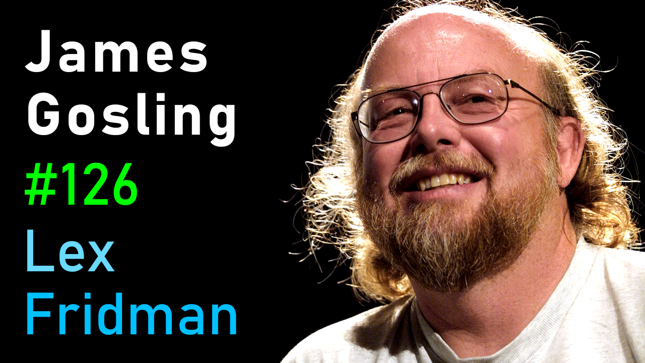 #126 – James Gosling: Java, JVM, Emacs, and the Early Days of Computing