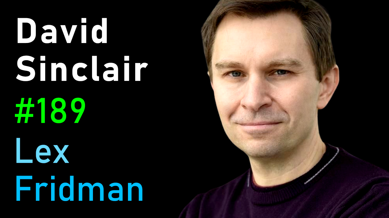 #189 – David Sinclair: Extending the Human Lifespan Beyond 100 Years