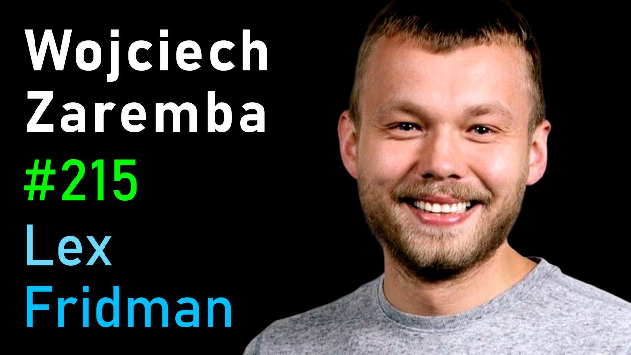 #215 – Wojciech Zaremba: OpenAI Codex, GPT-3, Robotics, and the Future of AI