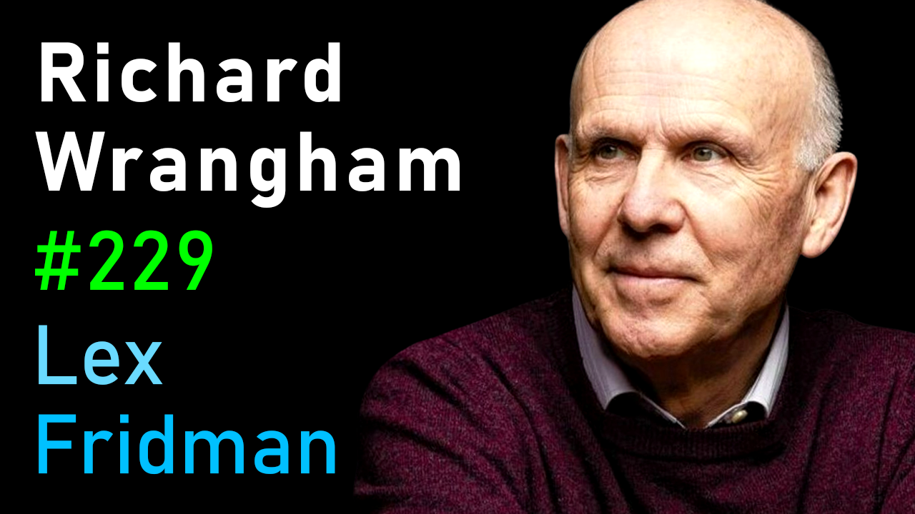 #229 – Richard Wrangham: Role of Violence, Sex, and Fire in Human Evolution